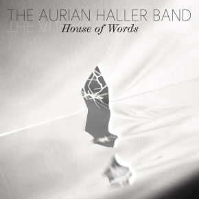 The Aurian Haller Band's House of Words Is Poetry and Music Perfectly Aligned